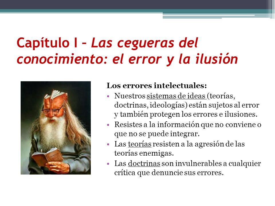 Los errores intelectuales: Nuestros sistemas de ideas (teorías, doctrinas, ideologías) están sujetos al error y también protegen los errores e ilusion