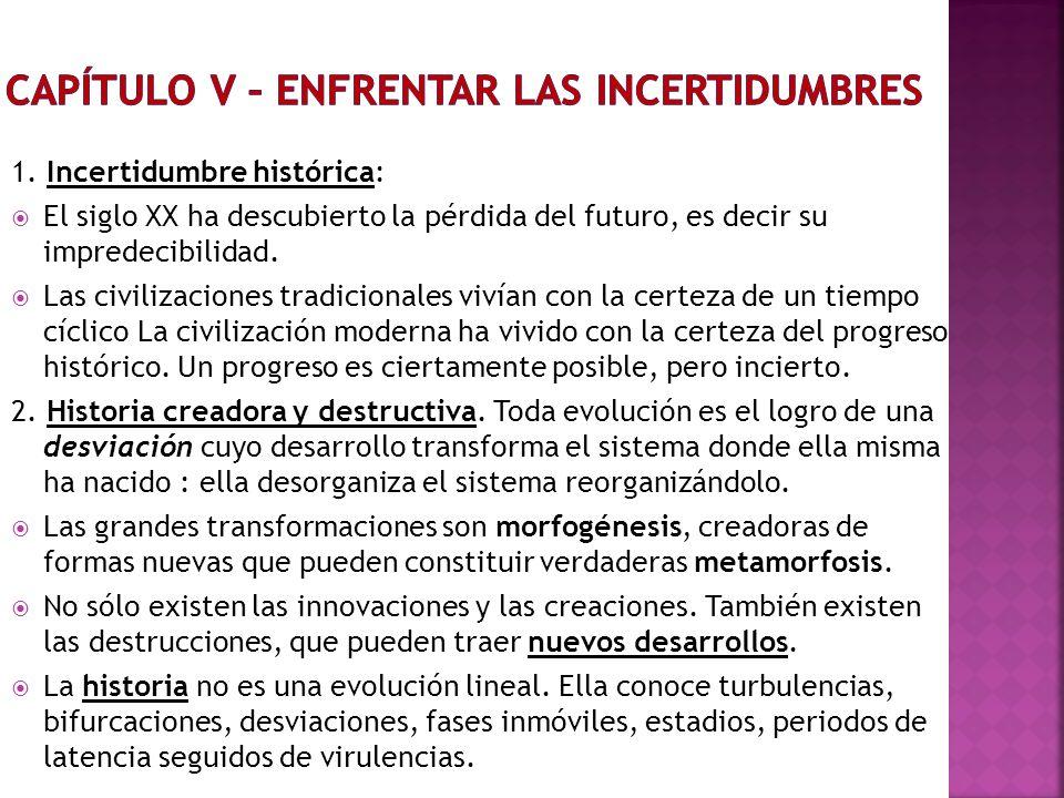 1. Incertidumbre histórica: El siglo XX ha descubierto la pérdida del futuro, es decir su impredecibilidad. Las civilizaciones tradicionales vivían co