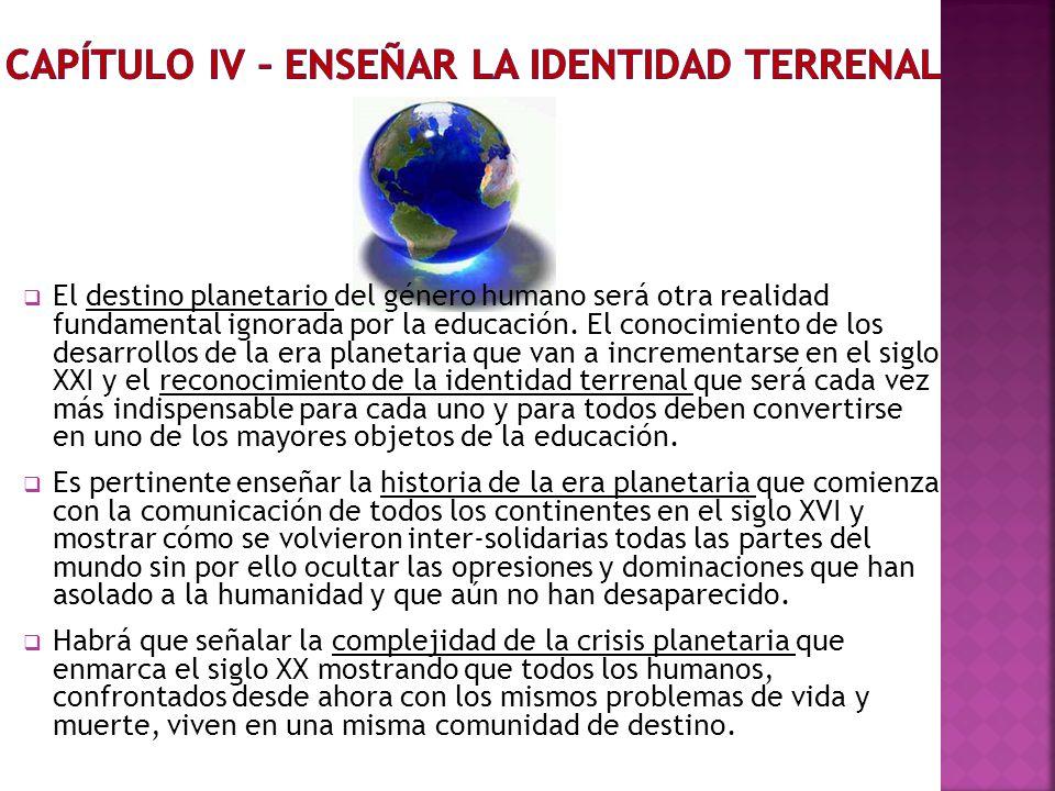 Por primera vez, el hombre ha comprendido realmente que es un habitante del planeta… y actúa como planetario (Vernadski) Mundialización: El surgimiento de un objeto nuevo el mundo como tal (Jacques Lévy).
