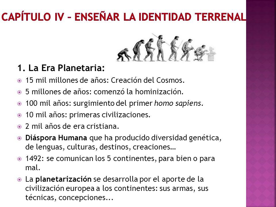 1. La Era Planetaria: 15 mil millones de años: Creación del Cosmos. 5 millones de años: comenzó la hominización. 100 mil años: surgimiento del primer
