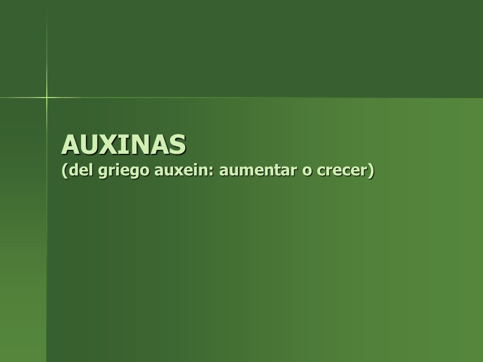 AUXINAS (del griego auxein: aumentar o crecer)