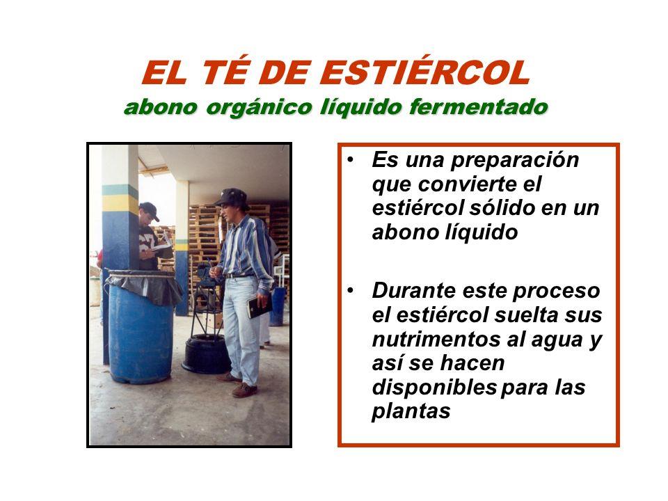 abono orgánico líquido fermentado EL TÉ DE ESTIÉRCOL abono orgánico líquido fermentado Es una preparación que convierte el estiércol sólido en un abon