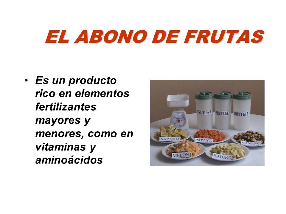 EL ABONO DE FRUTAS Es un producto rico en elementos fertilizantes mayores y menores, como en vitaminas y aminoácidos