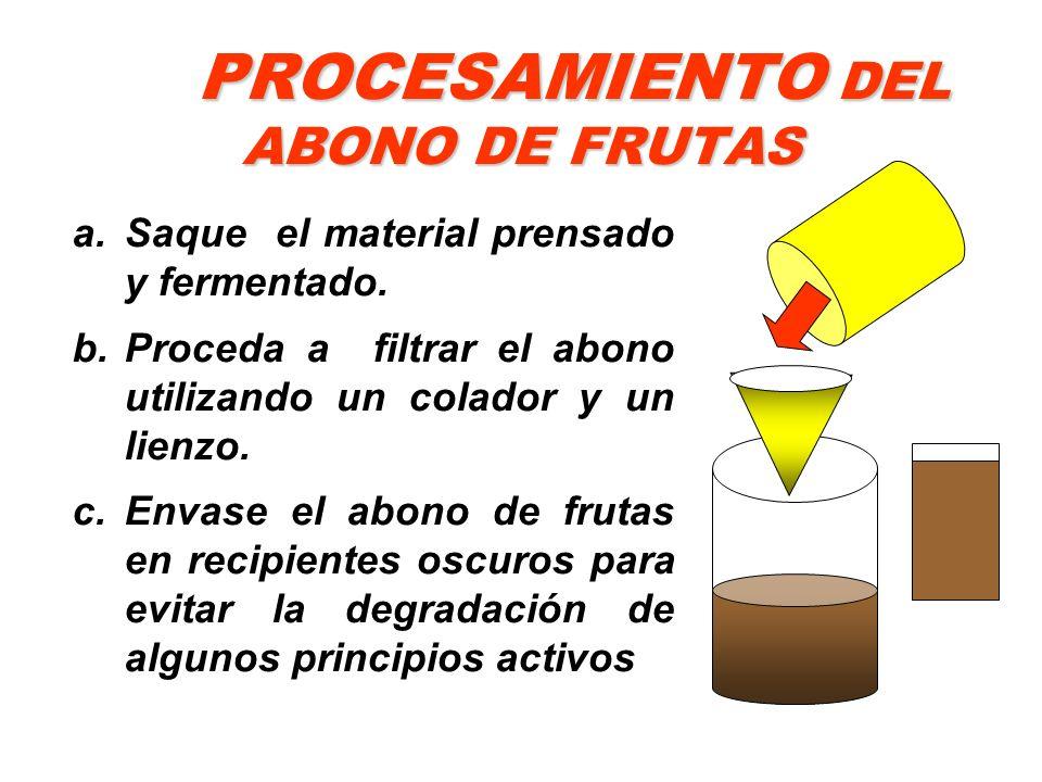 PROCESAMIENTO DEL ABONO DE FRUTAS a.Saque el material prensado y fermentado. b.Proceda a filtrar el abono utilizando un colador y un lienzo. c.Envase