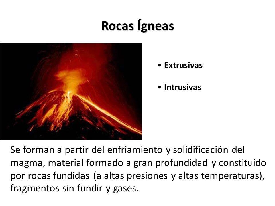 Rocas Ígneas Extrusivas Intrusivas Se forman a partir del enfriamiento y solidificación del magma, material formado a gran profundidad y constituido p