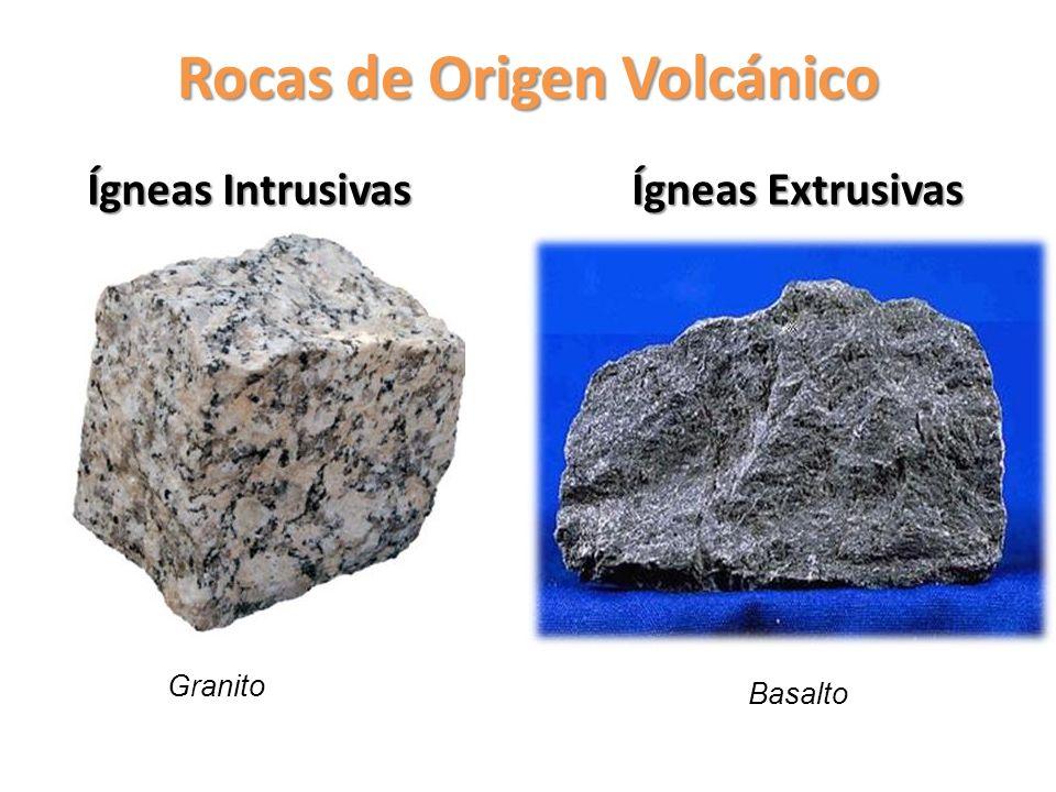 Rocas de Origen Volcánico Ígneas Intrusivas Ígneas Extrusivas Granito Basalto