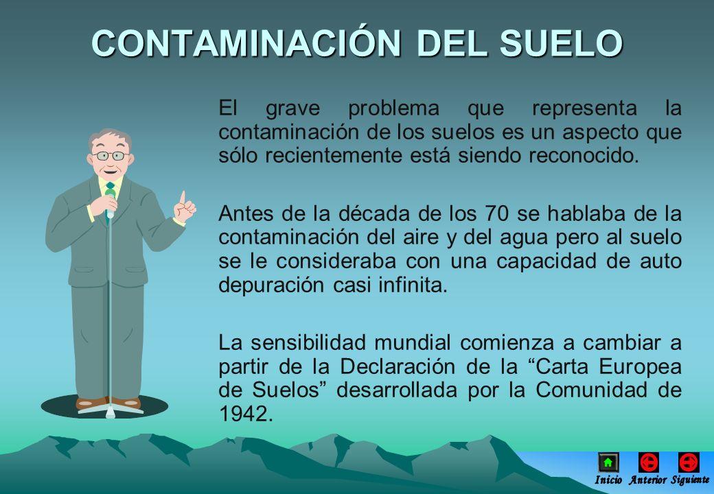 CONTAMINACIÓN DEL SUELO El grave problema que representa la contaminación de los suelos es un aspecto que sólo recientemente está siendo reconocido. A