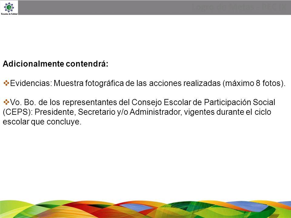 Logro de Metas - PEC IX Adicionalmente contendrá: Evidencias: Muestra fotográfica de las acciones realizadas (máximo 8 fotos). Vo. Bo. de los represen