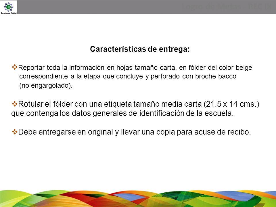 Logro de Metas - PEC IX Características de entrega: Reportar toda la información en hojas tamaño carta, en fólder del color beige correspondiente a la