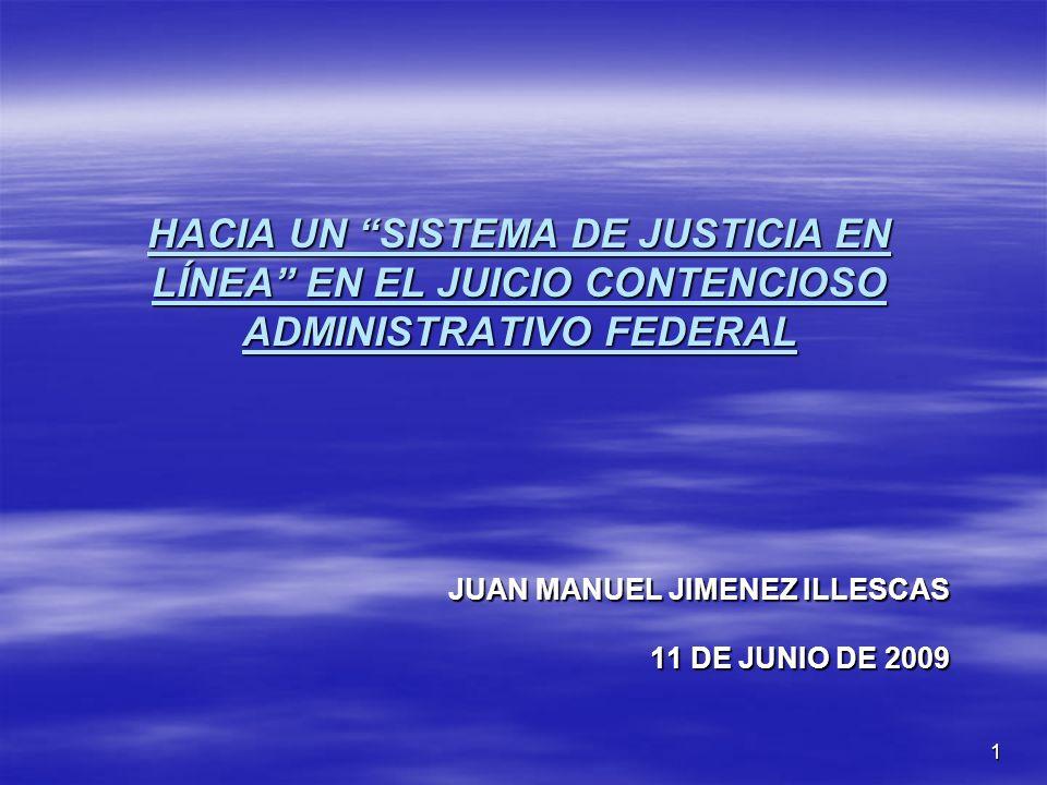 1 HACIA UN SISTEMA DE JUSTICIA EN LÍNEA EN EL JUICIO CONTENCIOSO ADMINISTRATIVO FEDERAL JUAN MANUEL JIMENEZ ILLESCAS 11 DE JUNIO DE 2009