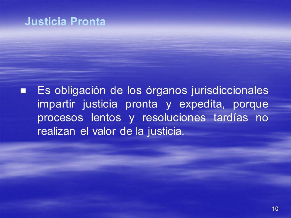 10 Es obligación de los órganos jurisdiccionales impartir justicia pronta y expedita, porque procesos lentos y resoluciones tardías no realizan el valor de la justicia.