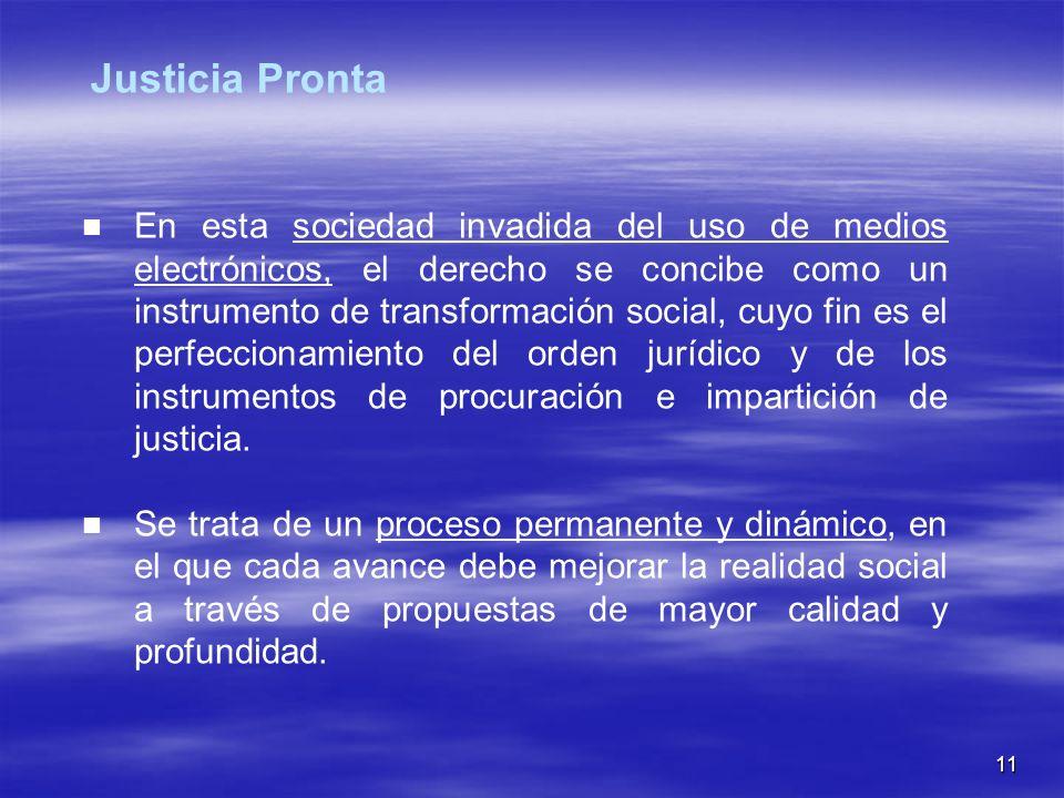 11 En esta sociedad invadida del uso de medios electrónicos, el derecho se concibe como un instrumento de transformación social, cuyo fin es el perfeccionamiento del orden jurídico y de los instrumentos de procuración e impartición de justicia.