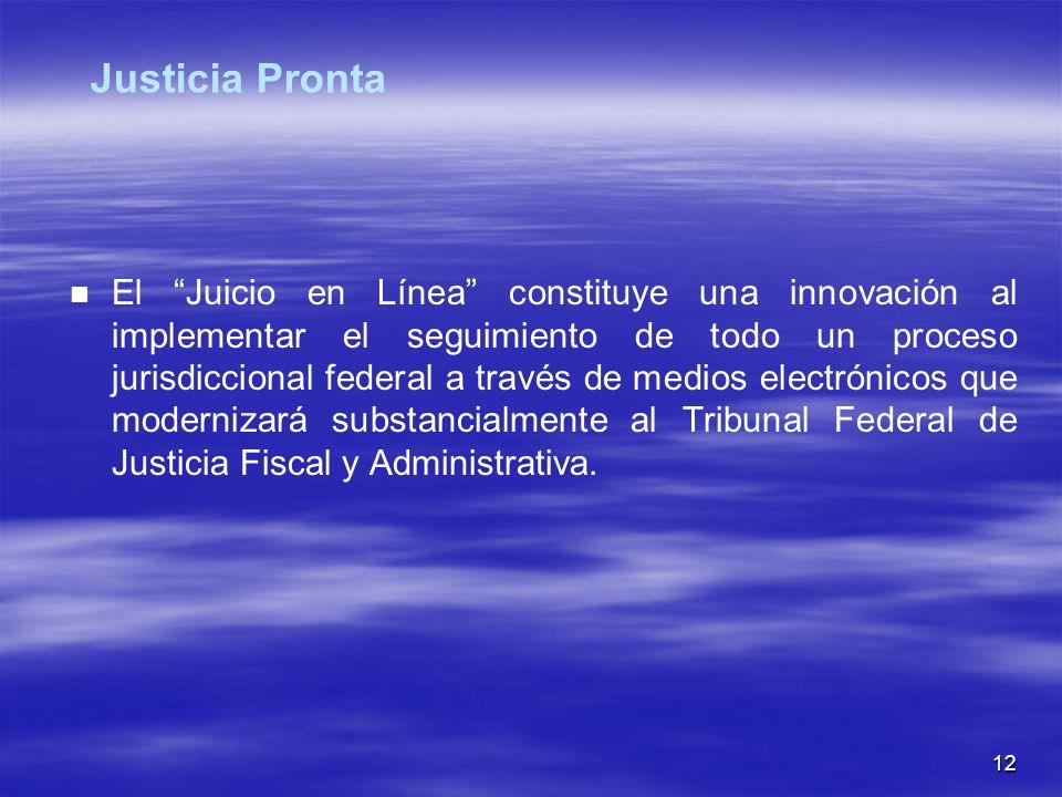 12 El Juicio en Línea constituye una innovación al implementar el seguimiento de todo un proceso jurisdiccional federal a través de medios electrónicos que modernizará substancialmente al Tribunal Federal de Justicia Fiscal y Administrativa.