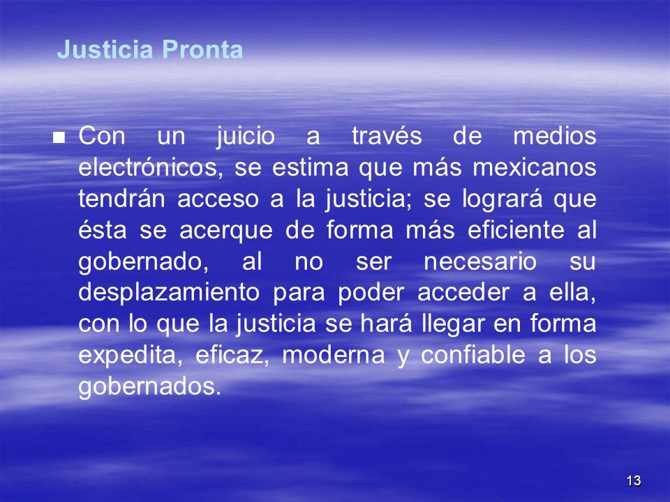 13 Con un juicio a través de medios electrónicos, se estima que más mexicanos tendrán acceso a la justicia; se logrará que ésta se acerque de forma má