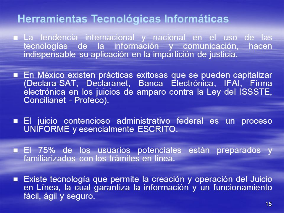 15 La tendencia internacional y nacional en el uso de las tecnologías de la información y comunicación, hacen indispensable su aplicación en la impartición de justicia.