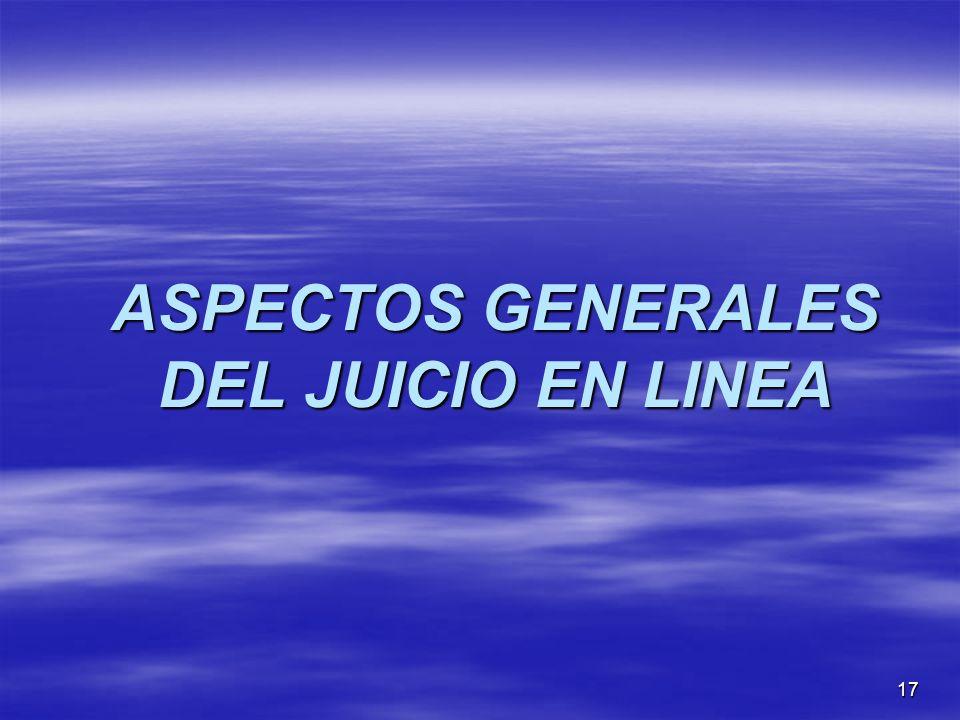17 ASPECTOS GENERALES DEL JUICIO EN LINEA