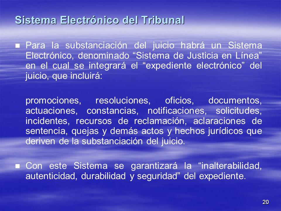 20 Sistema Electrónico del Tribunal Para la substanciación del juicio habrá un Sistema Electrónico, denominado Sistema de Justicia en Línea en el cual