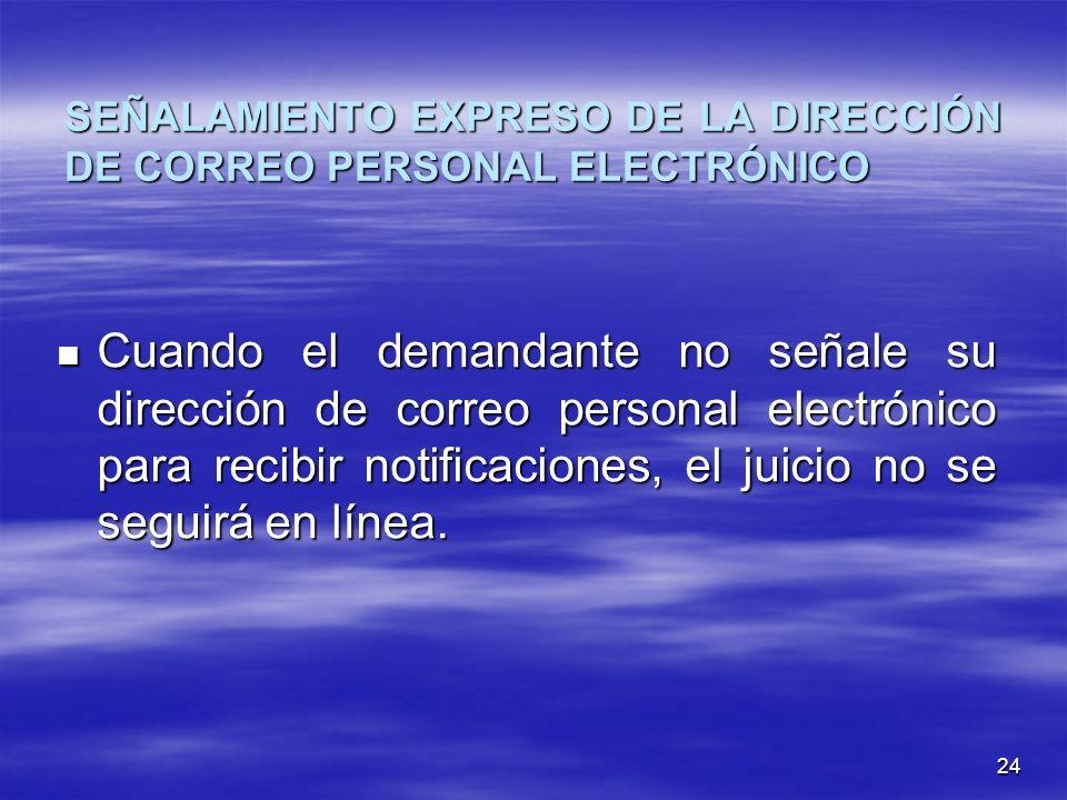 24 SEÑALAMIENTO EXPRESO DE LA DIRECCIÓN DE CORREO PERSONAL ELECTRÓNICO Cuando el demandante no señale su dirección de correo personal electrónico para