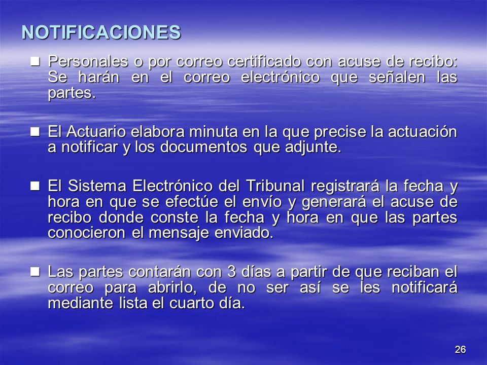 26 NOTIFICACIONES Personales o por correo certificado con acuse de recibo: Se harán en el correo electrónico que señalen las partes. Personales o por