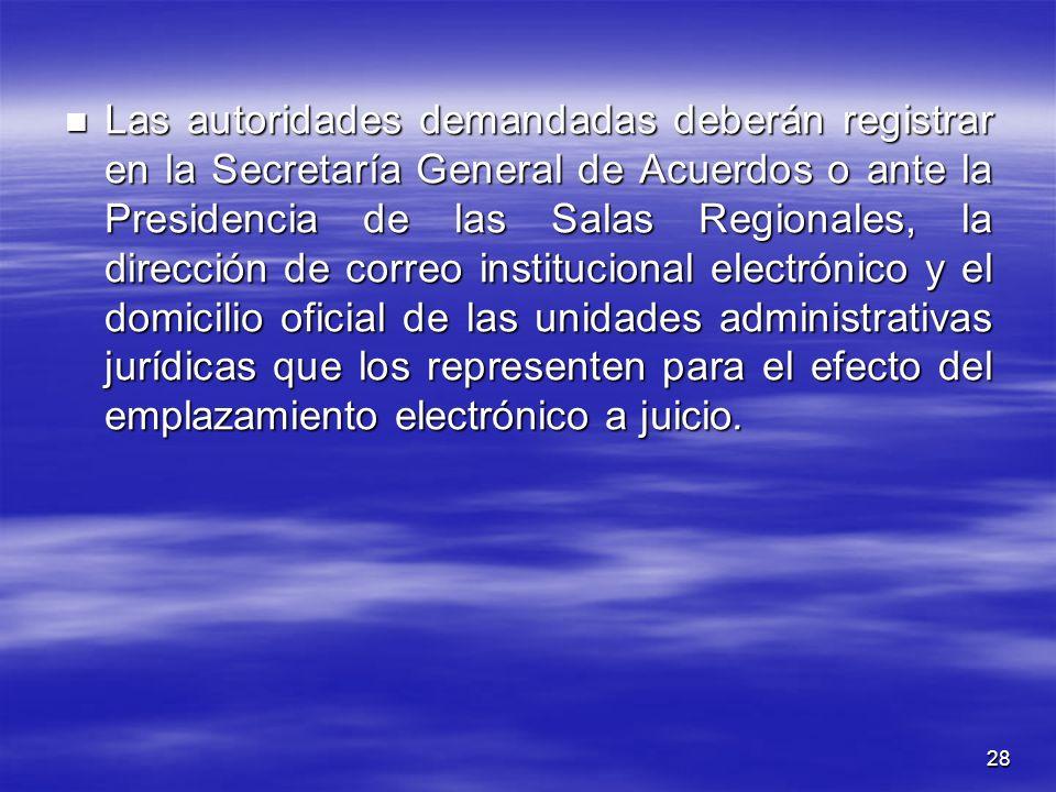 28 Las autoridades demandadas deberán registrar en la Secretaría General de Acuerdos o ante la Presidencia de las Salas Regionales, la dirección de co