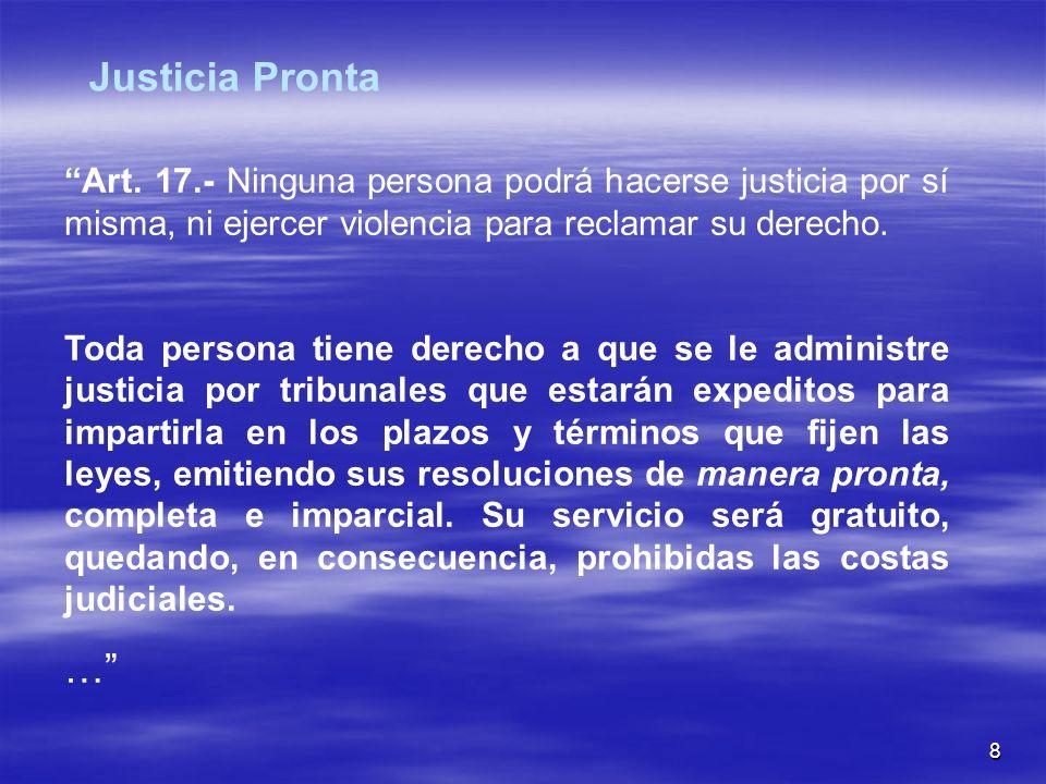 8 Art. 17.- Ninguna persona podrá hacerse justicia por sí misma, ni ejercer violencia para reclamar su derecho. Toda persona tiene derecho a que se le