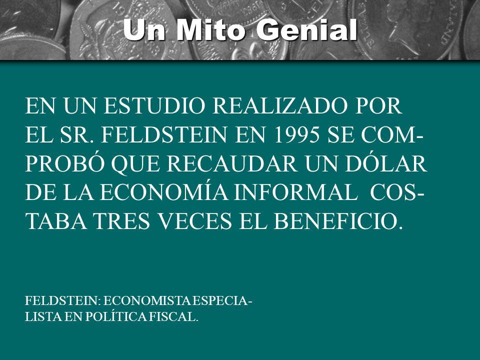 Un Mito Genial GRAVAR A LA ECONOMIA INFORMAL SIGNIFICA UN BAJO PREMIO Y UNA DIFICIL CAZA LIC. TOMÁS RUIZ (28 SEPT. 1998)