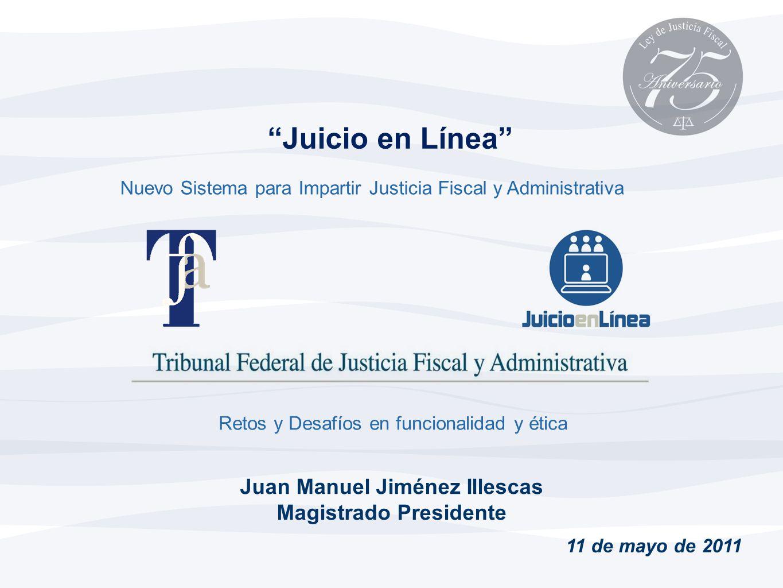 Juicio en Línea Juan Manuel Jiménez Illescas Magistrado Presidente Nuevo Sistema para Impartir Justicia Fiscal y Administrativa 11 de mayo de 2011 Ret