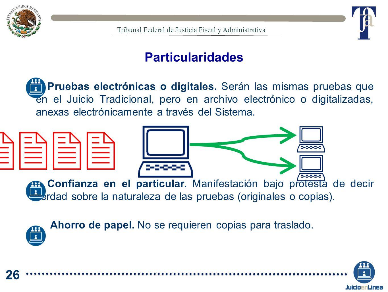 Pruebas electrónicas o digitales. Serán las mismas pruebas que en el Juicio Tradicional, pero en archivo electrónico o digitalizadas, anexas electróni