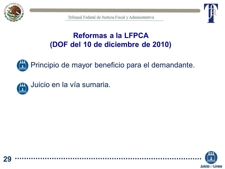 Reformas a la LFPCA (DOF del 10 de diciembre de 2010) Principio de mayor beneficio para el demandante. Juicio en la vía sumaria. Tribunal Federal de J