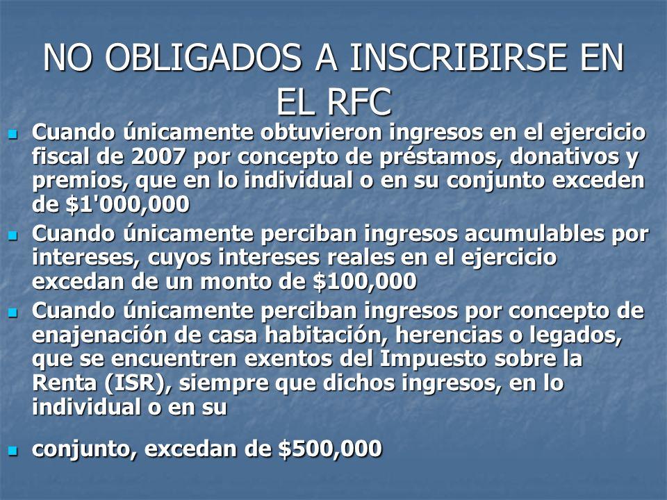 NO OBLIGADOS A INSCRIBIRSE EN EL RFC Cuando únicamente obtuvieron ingresos en el ejercicio fiscal de 2007 por concepto de préstamos, donativos y premi
