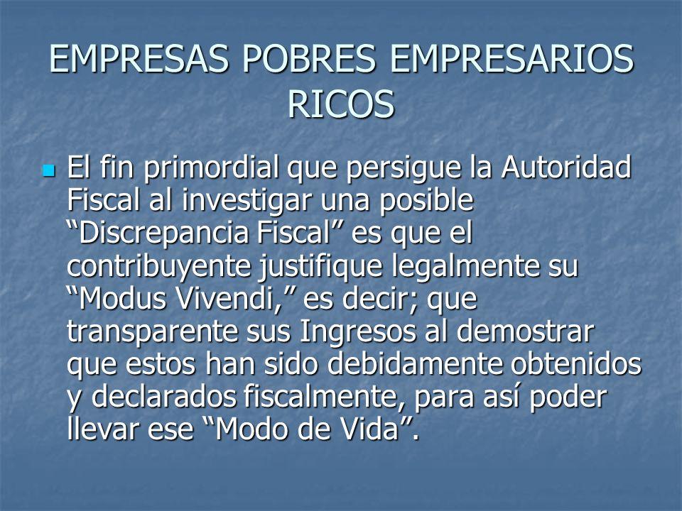 EMPRESAS POBRES EMPRESARIOS RICOS El fin primordial que persigue la Autoridad Fiscal al investigar una posible Discrepancia Fiscal es que el contribuy