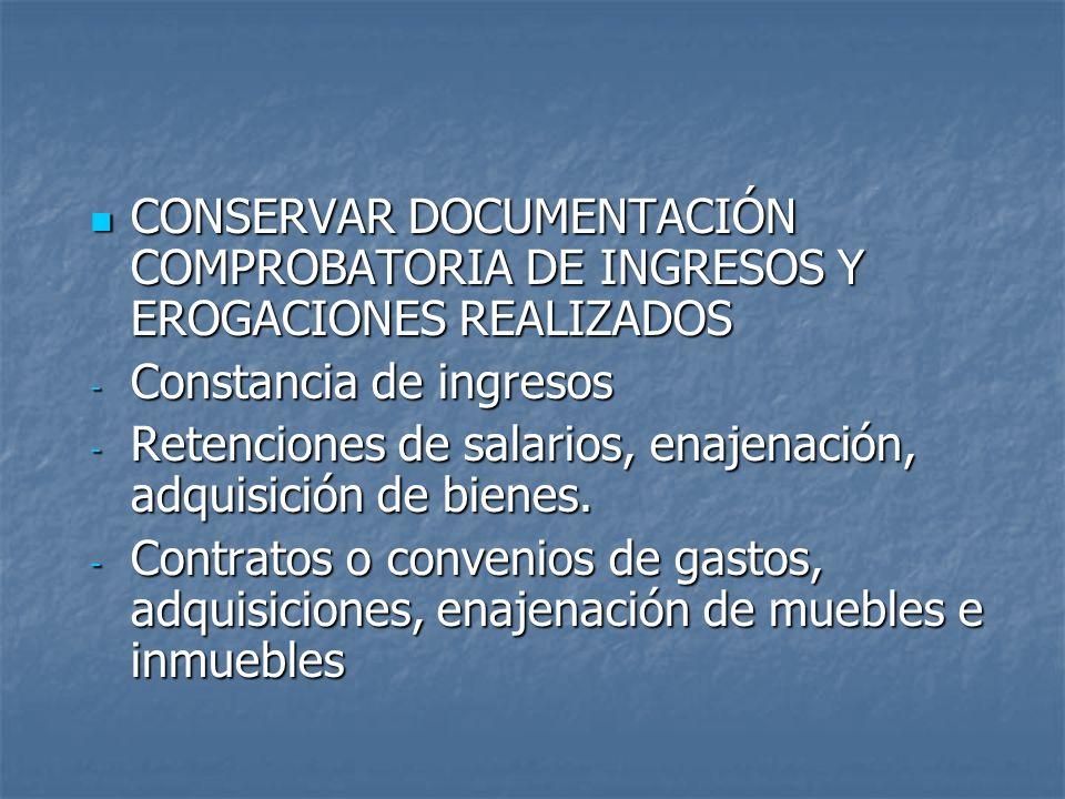 CONSERVAR DOCUMENTACIÓN COMPROBATORIA DE INGRESOS Y EROGACIONES REALIZADOS CONSERVAR DOCUMENTACIÓN COMPROBATORIA DE INGRESOS Y EROGACIONES REALIZADOS