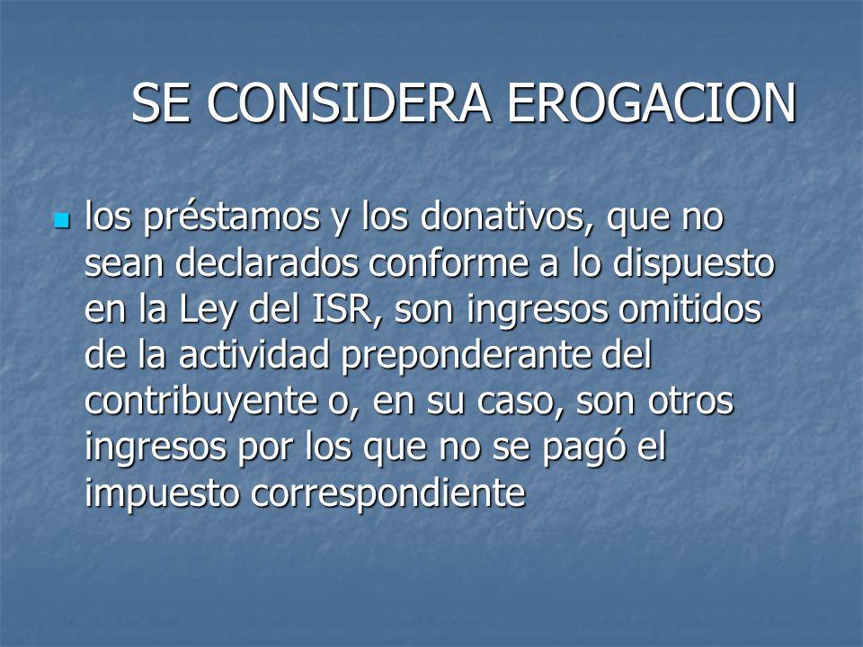 SE CONSIDERA EROGACION SE CONSIDERA EROGACION los préstamos y los donativos, que no sean declarados conforme a lo dispuesto en la Ley del ISR, son ing