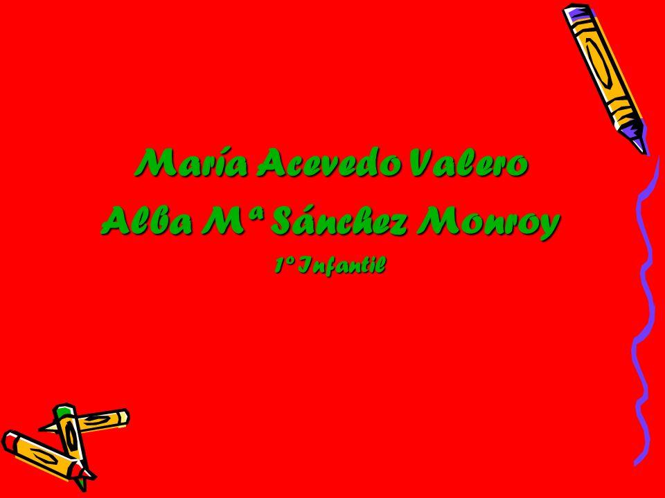 María Acevedo Valero Alba Mª Sánchez Monroy 1º Infantil