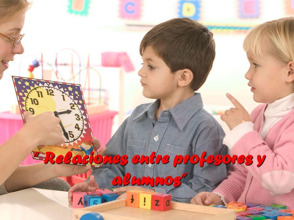 Relaciones entre profesores y alumnos Relaciones entre profesores y alumnos
