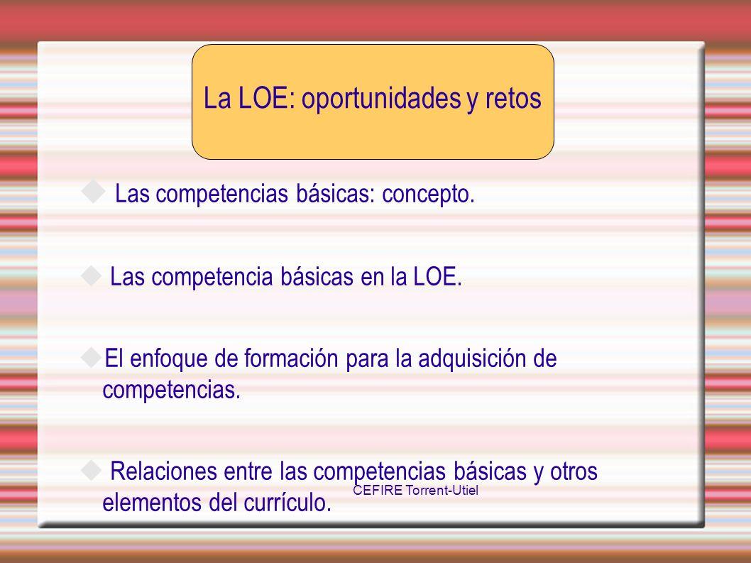 Las competencias básicas: concepto. Las competencia básicas en la LOE. El enfoque de formación para la adquisición de competencias. Relaciones entre l