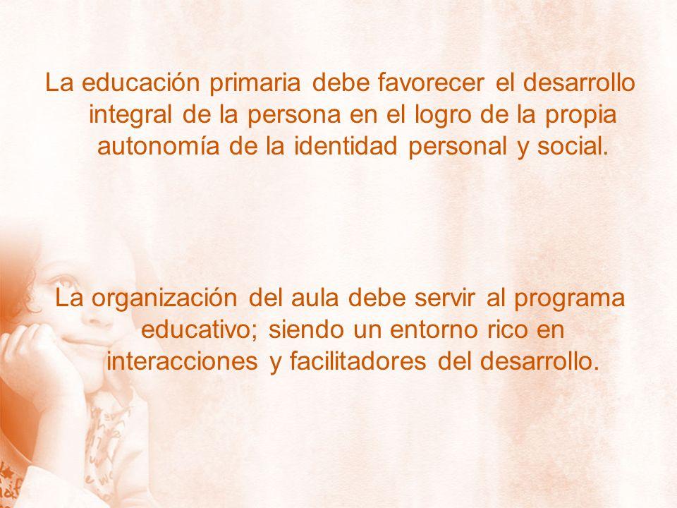 La educación primaria debe favorecer el desarrollo integral de la persona en el logro de la propia autonomía de la identidad personal y social. La org