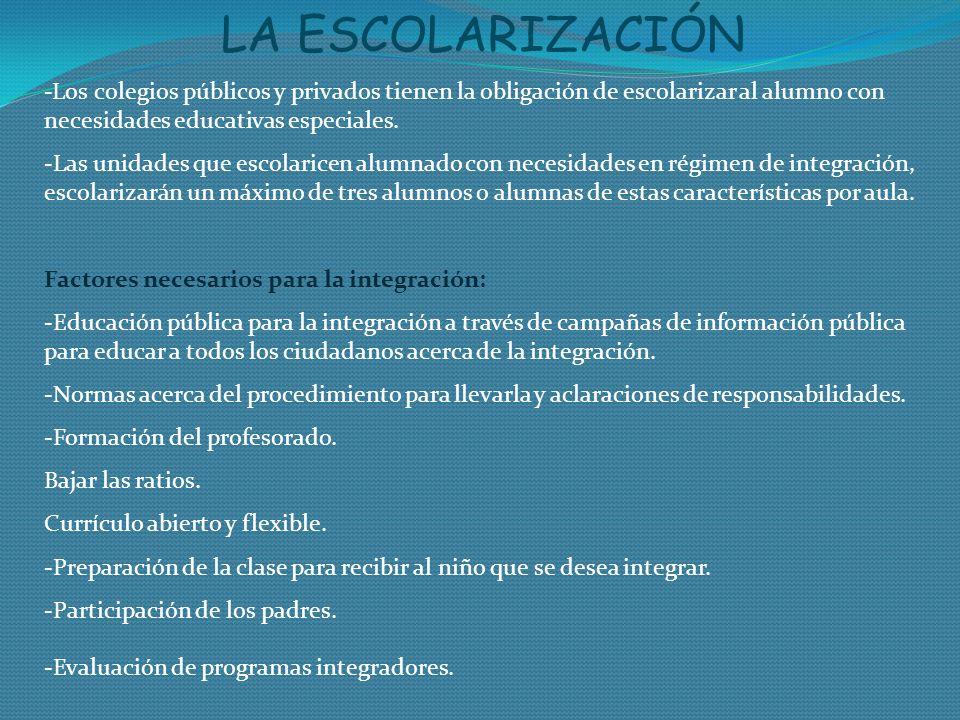 LA ESCOLARIZACIÓN -Los colegios públicos y privados tienen la obligación de escolarizar al alumno con necesidades educativas especiales. -Las unidades