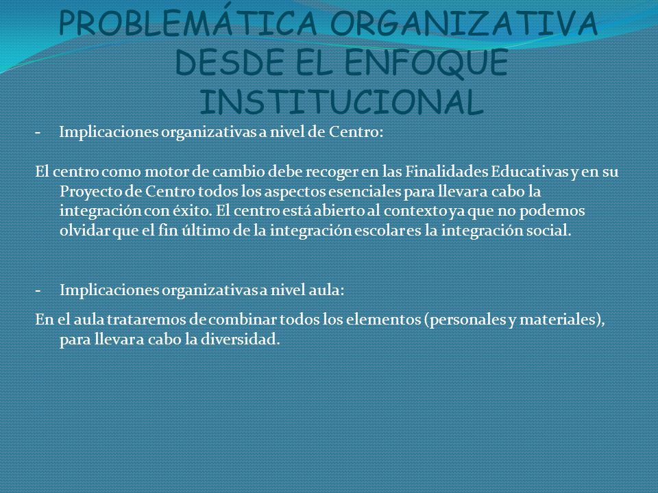 PROBLEMÁTICA ORGANIZATIVA DESDE EL ENFOQUE INSTITUCIONAL - Implicaciones organizativas a nivel de Centro: El centro como motor de cambio debe recoger