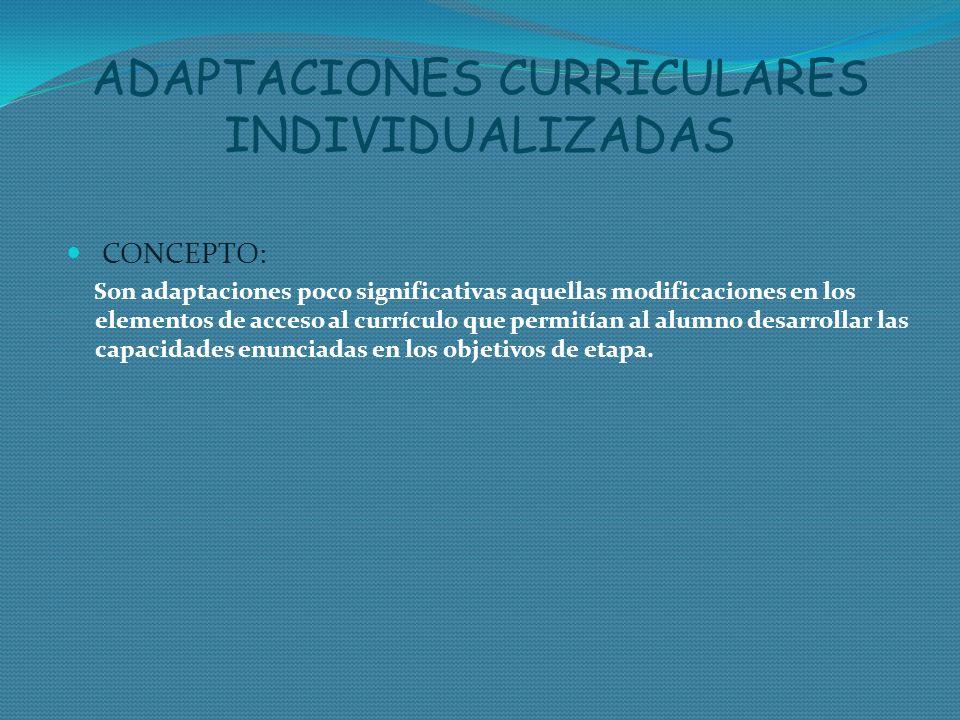 ADAPTACIONES CURRICULARES INDIVIDUALIZADAS CONCEPTO: Son adaptaciones poco significativas aquellas modificaciones en los elementos de acceso al curríc
