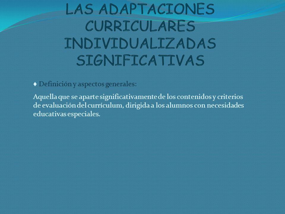 Definición y aspectos generales: Aquella que se aparte significativamente de los contenidos y criterios de evaluación del currículum, dirigida a los a