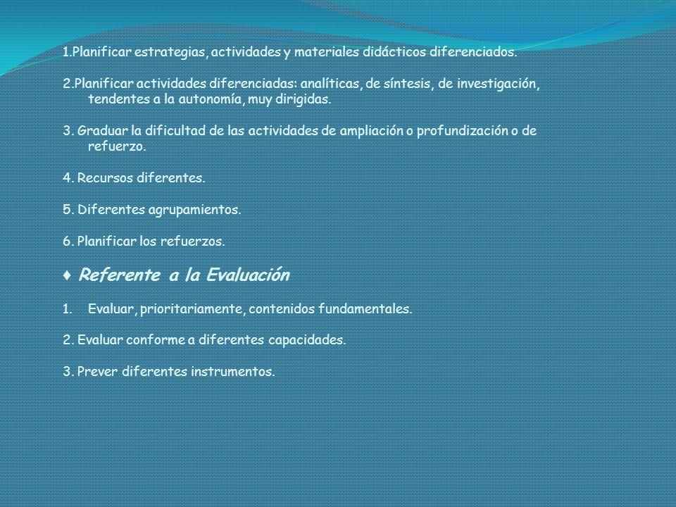 1.Planificar estrategias, actividades y materiales didácticos diferenciados. 2.Planificar actividades diferenciadas: analíticas, de síntesis, de inves