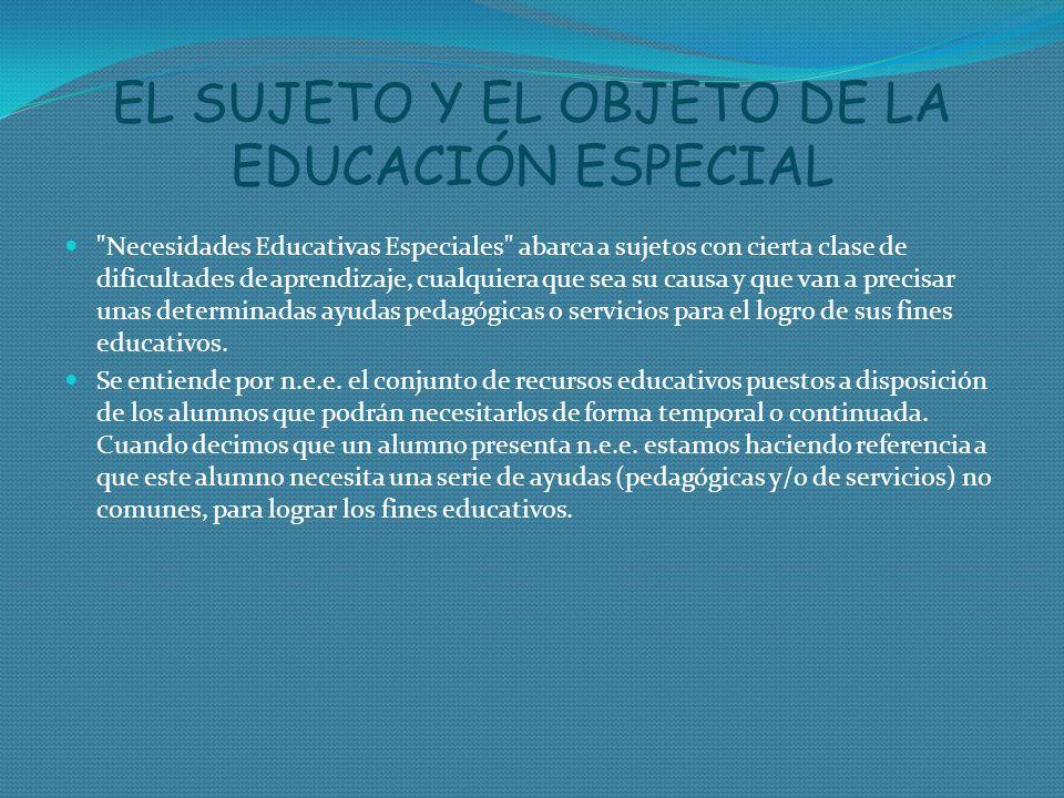 EL SUJETO Y EL OBJETO DE LA EDUCACIÓN ESPECIAL