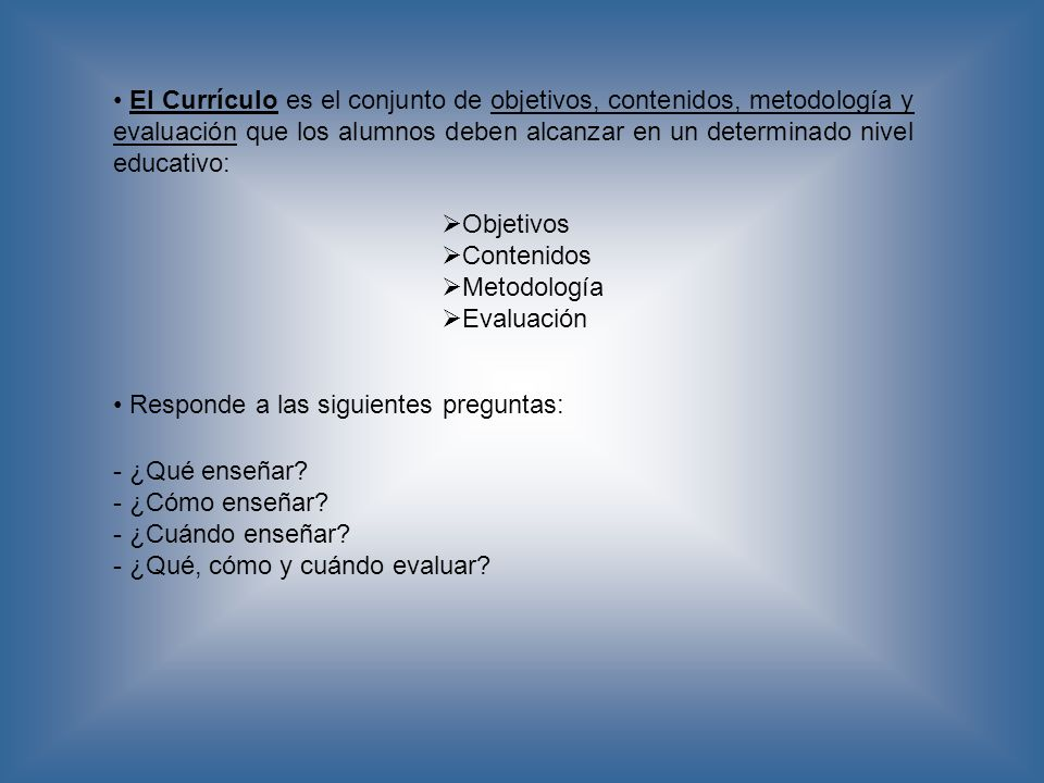 Modelo curricular El currículo se presenta de tres formas interrelacionadas: - ¿Qué queremos aprender.