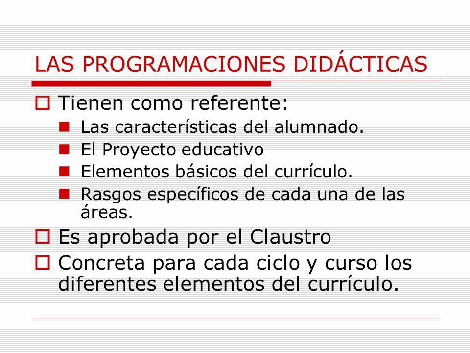 LAS PROGRAMACIONES DIDÁCTICAS Tienen como referente: Las características del alumnado. El Proyecto educativo Elementos básicos del currículo. Rasgos e
