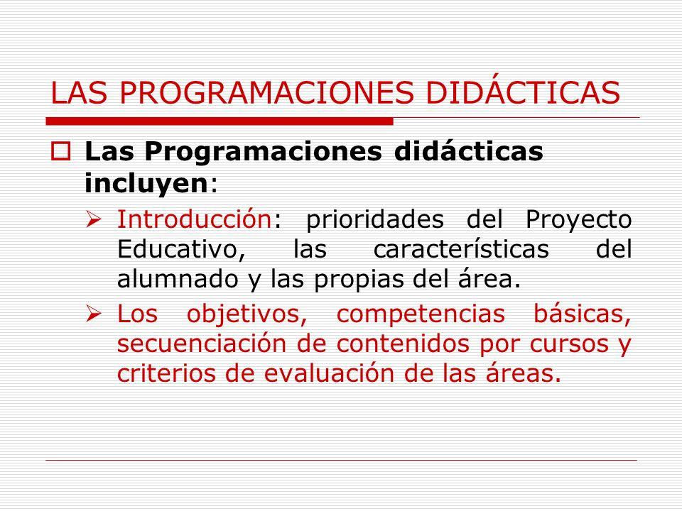 LAS PROGRAMACIONES DIDÁCTICAS Las Programaciones didácticas incluyen: Introducción: prioridades del Proyecto Educativo, las características del alumnado y las propias del área.
