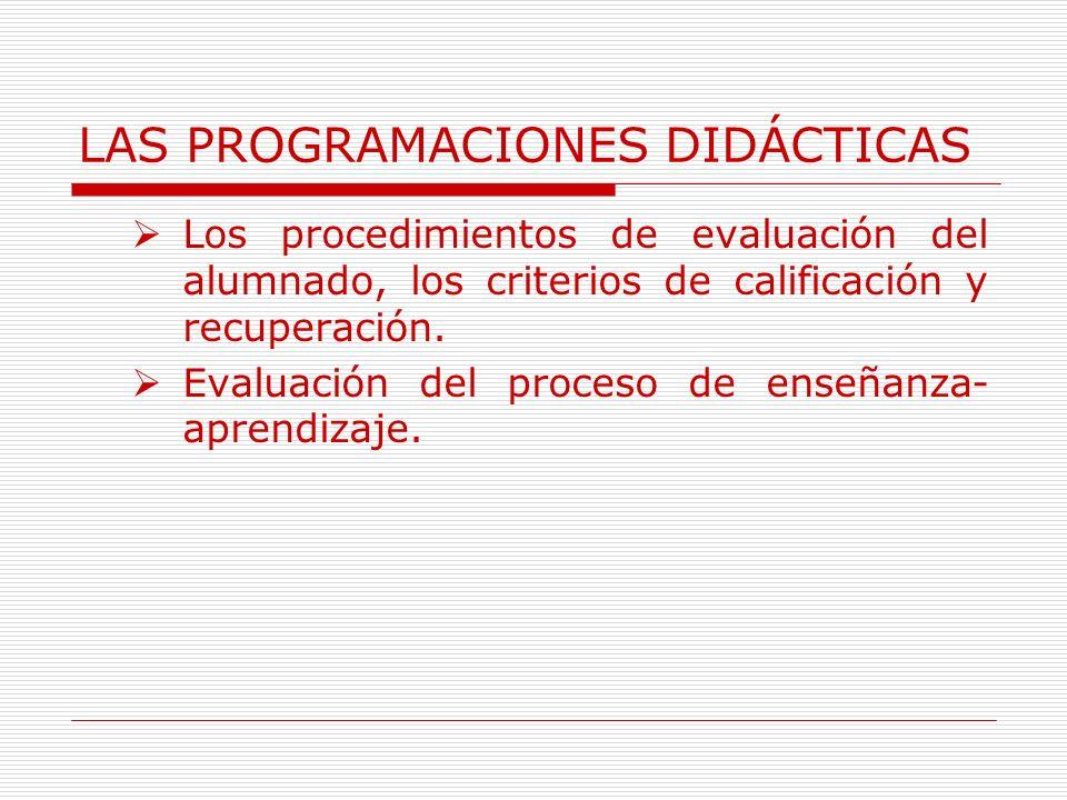 LAS PROGRAMACIONES DIDÁCTICAS Los procedimientos de evaluación del alumnado, los criterios de calificación y recuperación. Evaluación del proceso de e