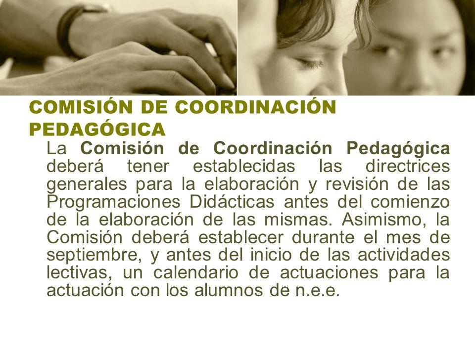 COMISIÓN DE COORDINACIÓN PEDAGÓGICA La Comisión de Coordinación Pedagógica deberá tener establecidas las directrices generales para la elaboración y r