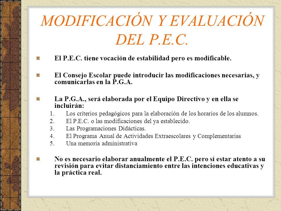 MODIFICACIÓN Y EVALUACIÓN DEL P.E.C. El P.E.C. tiene vocación de estabilidad pero es modificable. El Consejo Escolar puede introducir las modificacion