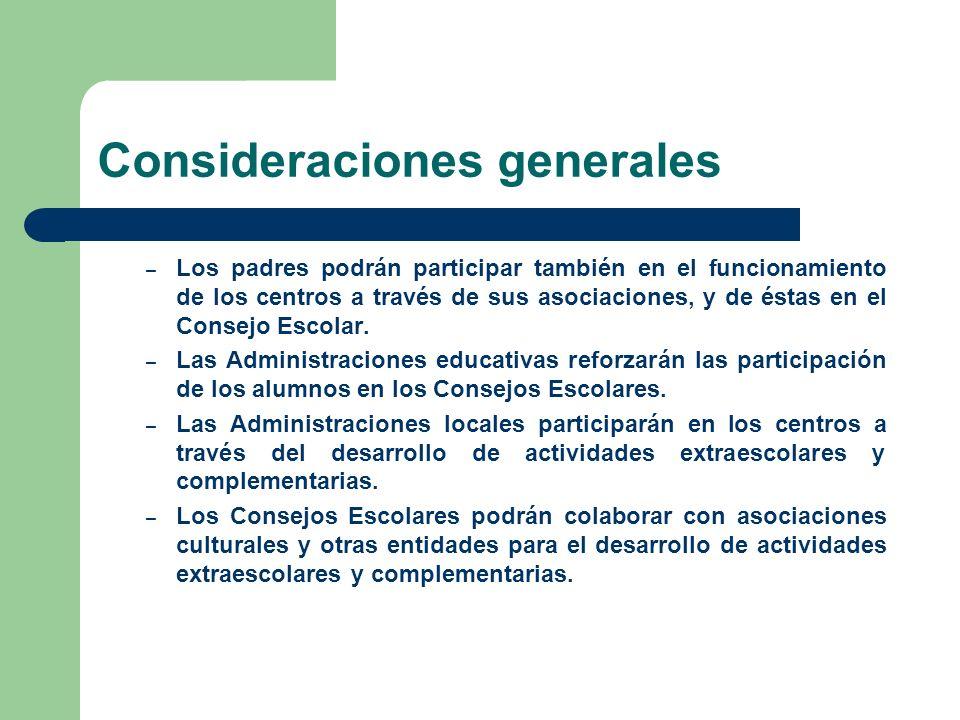 Consideraciones generales – Los padres podrán participar también en el funcionamiento de los centros a través de sus asociaciones, y de éstas en el Consejo Escolar.